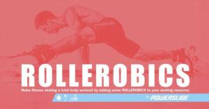 ROLLEROBICS = rollers + aerobics = ενδυνάμωση + προπόνηση με τα rollers !